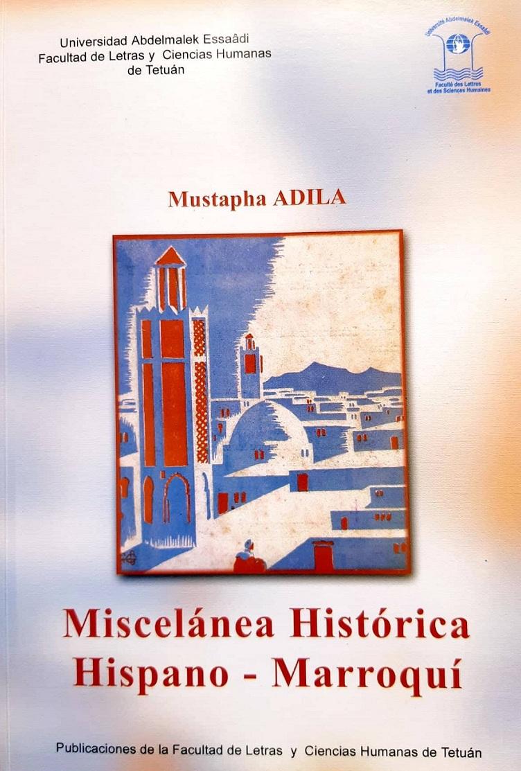 Miscelánea histórica hispano-marroquí Mustapha Adila Publicaciones de la Facultad de Letras y Ciencias Humanas, Tetuán, 2007.