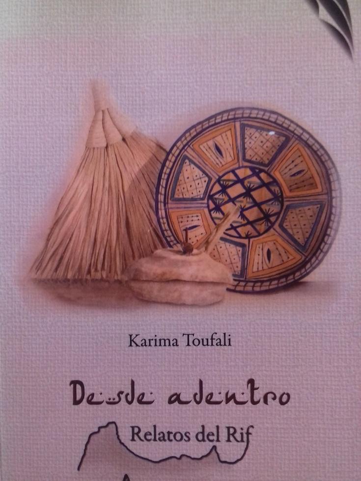 Desde adentro Karima Toufali. Editorial GEEPP Ediciones, Melilla, 2010.   Antología de relatos cortos. Vivencias y costumbres rurales del Rif.