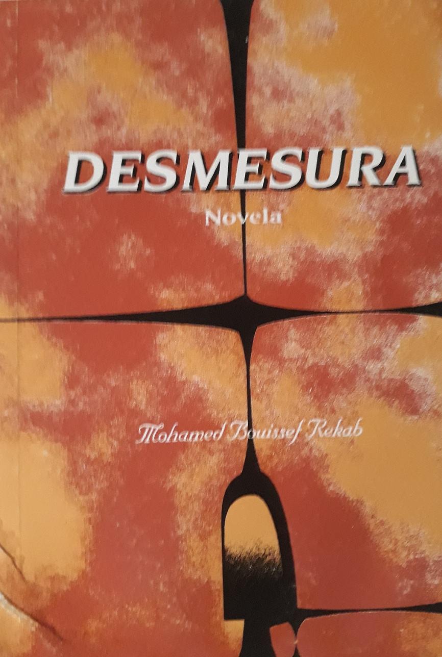 """Desmesura Mohamed Bouissef Rekab. Alpha Graph, Tetuán, 1995.   Es el primer libro de una trilogía. El tema principal está centrado en la vida rural del Marruecos del Norte que comienza con la independencia del  país. El éxodo rural centra el pensamiento de la juventud campesina.  Se entremezcla la actitud de los protagonistas que cometen distintos actos """"fuera de la decencia y el respeto""""."""