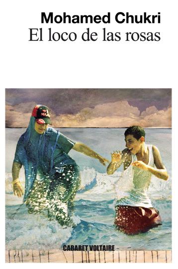 El loco de las rosas MOHAMED CHUKRI (Traducción, RAJAE BOUMEDIANE EL METNI  ) Cabaret Voltaire, Barcelona, 2015.   El loco de las rosas es una recopilación de  cuentos escritos entre 1966 y 1978. Con su cuento Violencia en la playa, publicado en Dar Aladab, Chukri irrumpe en el mundo de las letras.