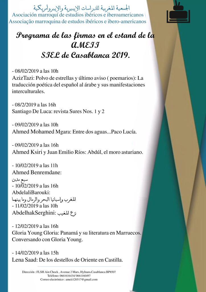 LA ASOCIACIÓN MARROQUÍ DE ESTUDIOS IBÉRICOS E IBEROAMERICANOS (AMEII), ESTUVO PRESENTE EN LA VIGÉSIMA QUINTA EDICIÓN DE LA FERIA DEL LIBRO Y DE LA EDICIÓN DE CASABLANCA.   La Asociación Marroquí de Estudios Ibéricos e Iberoamericanos (AMEII) creada en mayo de 2017 y con sede en la Facultad de Letras y Ciencias Humanas-Aïn Chok (Universidad Hassan II de Casablanca), estuvo presente en la vigésima quinta edición de la Feria del Libro y de la Edición de Casablanca que tuvo lugar entre el 8 y 17 de febrero de 2019, con España como invitado de honor.  Tuvo a su disposición la caseta D64 ofrecida, previa solicitud, por el Ministerio de Cultura y de la Información, el organizador del evento.
